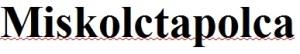 Miskolctapolca helyesírása